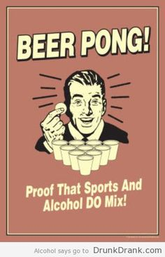 Beer Pong, yep, beer and sports do mix - http://www.drunkdrank.com/drink/beer-pong-yep-beer-sports-mix/