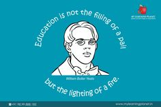 """"""" #Education is not the filling of a pail, but the #lighting of a fire. """" - W. B. Yeats  My Learning Planet coincides with this statement from the great poet. Education is not about filling minds with facts and figures and rules of all kinds. Education is like a spark that lights a fire. And fire once lit, goes on and on, on its own. That is the real purpose of the education.  Visit www.mylearningplanet.in or call 9899888185."""