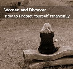 Women and Divorce: How to Protect Yourself Financially
