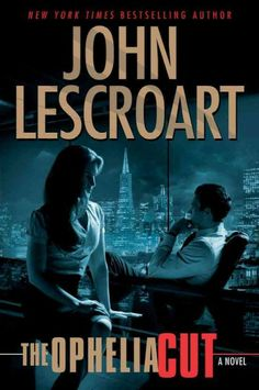 Ophelia Cut by John Lescroart. efending old friend Moses McGuire against wrongful murder charges involving a man who raped his daughter, attorney Dismas Hardy risks his career when the case threatens to expose old secrets involving him and police lieutenant Abe Glitsky.