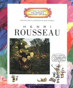 Henri Rousseau (Getting to Know the World's Greatest Artists) by Mike Venezia; grades 1-4; lexile 870L