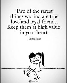 Two of the rarest things we find are true love and loyal friends..