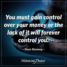 You must gain control over your money or the lack of it will forever control you.