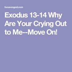 Exodus 13-14 Why Are Your Crying Out to Me--Move On!