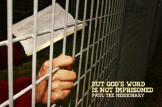 ...But the Word of God is not imprisoned. – 2 Tim 2:9