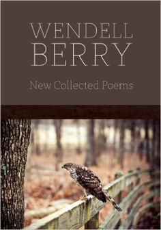 New Collected Poems: Wendell Berry: 9781619021525: Amazon.com: Books