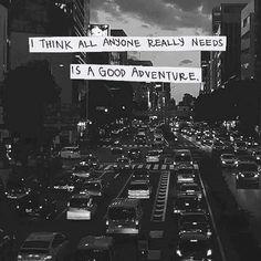 I think anyone really needs is a good adventure