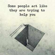 Positive Quotes : Some people act like they are trying to help you. - Hall Of Quotes Karma Quotes, Reality Quotes, Wise Quotes, Great Quotes, Quotes To Live By, Motivational Quotes, Inspirational Quotes, True People Quotes, Strong Quotes