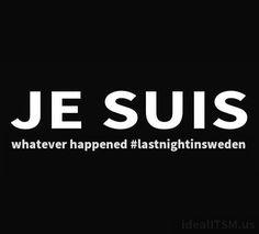 sicherheitshalber sind wir auch zutiefst betroffen von all den Geschehnissen #lastnightinsweden