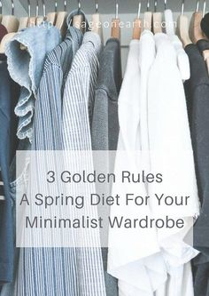 3 Golden Rules: A Spring Diet For Your Minimalist Wardrobe | Family, organisation, planning, time, stuff, minimalim, minimalist, for moms, mental health, simplify, how to, wardrobe, clothes, money, shopping, spring cleaning, less is more, enjoy