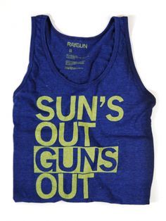 suns out guns out $19 - hahahaha this is hilarious after i get my muscles in shape i will be finding this