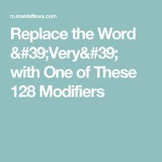 Replace the Word 'Very' with One of These 128 Modifiers