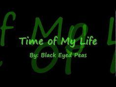 Time of My Life by Black Eyed Peas Lyrics - YouTube