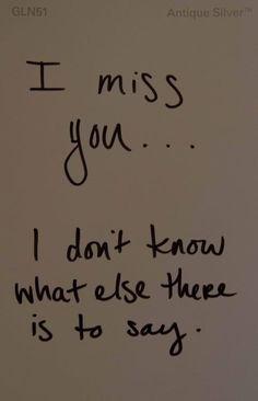 I miss you… I don't know what else there is to say.