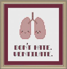 Don't hate, ventilate: funny lung anatomy cross-stitch pattern by nerdylittlestitcher on Etsy https://www.etsy.com/listing/123115833/dont-hate-ventilate-funny-lung-anatomy