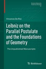 Leibniz on the parallel postulate and the foundations of geometry : the unpublished manuscripts  De Risi, Vincenzo New York, NY : Springer International Pub., 2015 Novedades Diciembre 2016