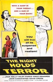 The Night Holds Terror is a 1955 American crime film written and directed by Andrew L. Stone that stars Vince Edwards, John Cassavetes and Jack Kelly.[1]  It was originally shown on Z Channel, uncut and commercial-free.