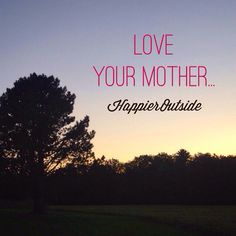 Love your mother... #happieroutside