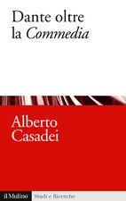 """Dante oltre la """"Commedia"""" / Alberto Casadei - Bologna : Il Mulino, cop. 2013"""