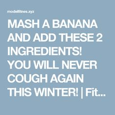 MASH A BANANA AND ADD THESE 2 INGREDIENTS! YOU WILL NEVER COUGH AGAIN THIS WINTER!   Fitness tips and tricks