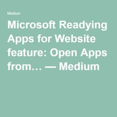 Microsoft Readying Apps for Website feature: Open Apps from… — Medium