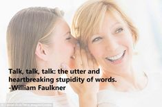 Some people really can't help but talk too much! Sometimes it can be annoying. So here are some quotes about people who talk too much and share with them to remind them about it. Talk Too Much Quotes, William Faulkner, People Quotes, Words, Horse