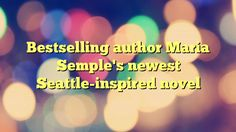 Bestselling author Maria Semple's newest Seattle-inspired novel - https://twitter.com/pdoors/status/815374645088043009