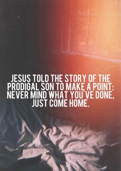 Just come home. #christian #quotes #home