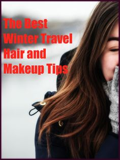 The Best Winter Travel Hair and Makeup Tips
