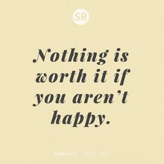 Nothing is worth it if you aren't happy. #SimpleReminders #inspiration #quotes #quotestoliveby #quoteoftheday #words #worth #happiness #selfhelp #selflove #growth #goodvibes