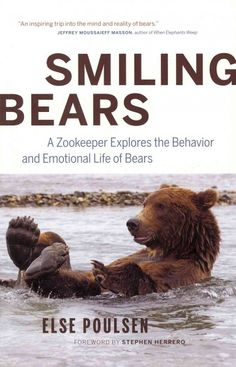 Smiling bears : a zookeeper explores the behavior and emotional life of bears / Else Poulsen