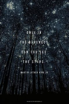 Only in the darkness can you see the stars. - Martin Luther King Jr | Gene made this with Spoken.ly | Repinned by http://My-Daily-Quote.com