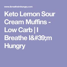 Keto Lemon Sour Cream Muffins - Low Carb | I Breathe I'm Hungry