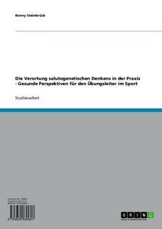 Die Verortung salutogenetischen Denkens in der Praxis - Gesunde Perspektiven für den Übungsleiter im Sport (German Edition) by Ronny Steinbrück. $17.68. Publisher: GRIN Verlag GmbH (July 24, 2007). 31 pages