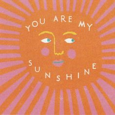 You are my sunshine, my only sunshine. This vibrant card should be given on any day of the year to show someone that they make you happy when skies are grey. Original illustration by Louise Lockhart. Cards are x Pretty Words, Cool Words, Image Citation, Happy Words, Wow Art, You Are My Sunshine, Grafik Design, Mellow Yellow, Art Inspo