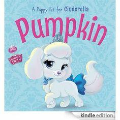 Pumpkin.  A puppy for Cinderella. Disney Princess Palace Pets.  Each princess has a pet.  These books are super cute.