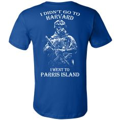 I didn't go to Harvard I went to Parris Island T-shirt