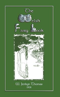 """THE WELSH FAIRY BOOK - In this volume you will read of """"Elidyr's Sojourn in Fairy-Land"""", """"Einion and the Lady of the Greenwood"""" and """"The Drowning of the Bottom Hundred"""" plus 90 more.   In a departure from the other books on this board, this book donates to the Appeal for Felix.   CLICK THE LINK TO ORDER and support this worthy cause - and to read a full description, more about the Appeal for Felix and a table of contents. $10.99"""