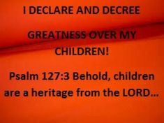www.jesuschristislordmdc.net, - DECLARATION AND DECREE OF GREATNESS OVER OUR CHILDREN! 11/19/12