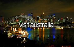 Visit Australia. I lived there for a year and I wanna go back