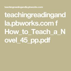 teachingreadingandla.pbworks.com f How_to_Teach_a_Novel_45_pp.pdf