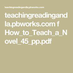 teachingreadingandla.pbworks.com f How_to_Teach_a_Novel_45_pp.pdf