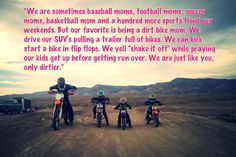 Dirt Bike MOM....I can't wait for this to be me! 2 more years and they will all be riding