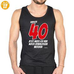 Herren Träger Shirt zum 40.Geburtstag : 40 Jahre jetzt muss ich nur noch .