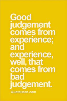 Good judgement comes from experience; and experience, well, that comes from bad judgement. #experience #quote