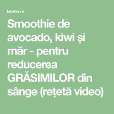 Smoothie de avocado, kiwi și măr - pentru reducerea GRĂSIMILOR din sânge (rețetă video)