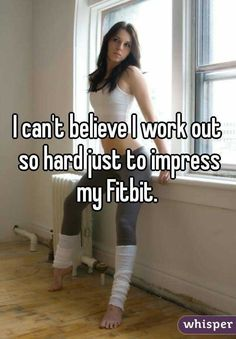 Things I do for my Fitbit - Lol! It's true! Hoping I get the new one I want for my bday or Christmas