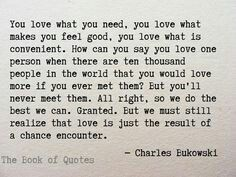 Love is just the result of a chance encounter. Really something to think about Poetry Quotes, Words Quotes, Me Quotes, Sayings, The Words, Pretty Words, Beautiful Words, Charles Bukowski Poems, In Vino Veritas