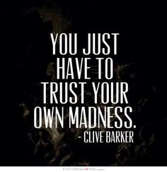 You just have to trust your own madness Picture Quote #1