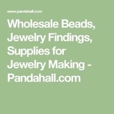 Wholesale Beads, Jewelry Findings, Supplies for Jewelry Making - Pandahall.com